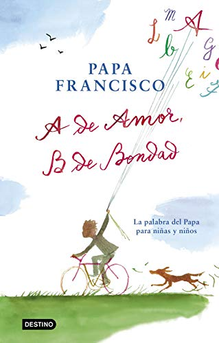 A de amor, B de bondad (Libros de conocimiento) por Papa Francisco
