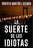 LA SUERTE DE LOS IDIOTAS (Thriller gallego): Novela negra tan adictiva que la acabarás en solo día.