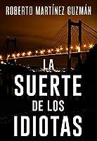 LA SUERTE DE LOS IDIOTAS (Thriller gallego): Novela negra tan adictiva que la acabarás en un solo día.