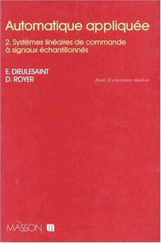 Automatique appliquée, tome 2 : Systèmes linéaires de commande à signaux échantillonnés, avec 71 exercices résolus