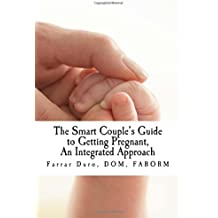 The Smart Couple's Guide to Getting Pregnant: An Integrated Approach