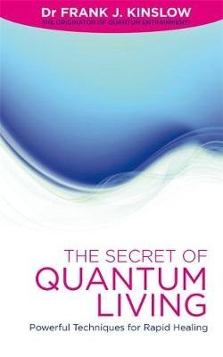 ({THE SECRET OF QUANTUM LIVING: POWERFUL TECHNIQUES FOR RAPID HEALING}) [{ By (author) Frank J Kinslow }] on [January, 2012]