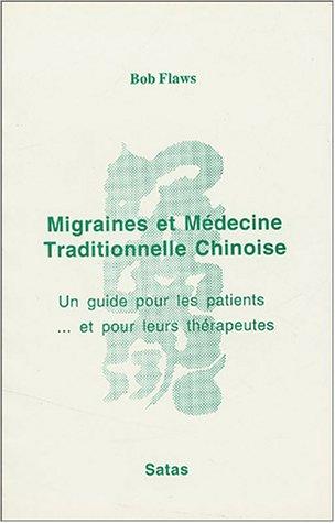 Migraines et médecine traditionnelle chinoise. Un guide pour les patients.et pour leurs thérapeutes par B. Flaws
