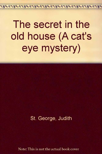 The secret in the old house (A cat's eye mystery) par Judith St. George