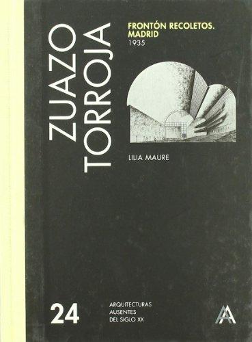 Zuazo, Torroja : frontrón Recoletos, Madrid, 1935: Fronton Recoletos Madrid 1935: v. 24 (Absent Architecture)