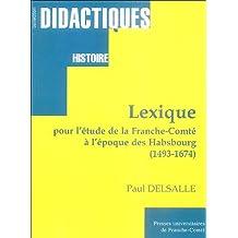 Lexique pour l'étude de la Franche-Comté à l'époque des Habsbourg 1493-1674