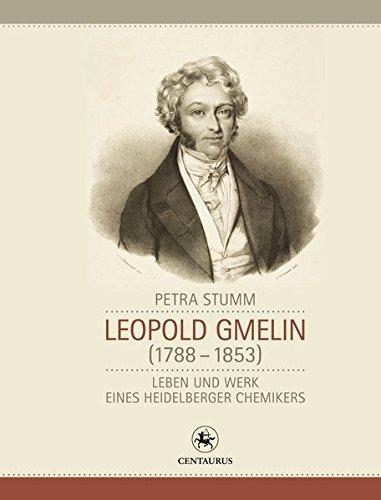Leopold Gmelin 1788 - 1853: Leben Und Werk Eines Heidelberger Chemikers Neuere Medizin- Und Wissenschaftsgeschichte By Petra Stumm 2015-03-06