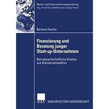 Finanzierung und Beratung junger Start-up-Unternehmen: Betriebswirtschaftliche Analyse aus Gründerperspektive (Markt- und Unternehmensentwicklung Markets and Organisations)