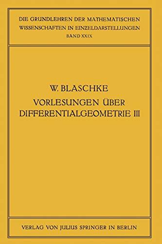 Vorlesungen über Differentialgeometrie und Geometrische Grundlagen von Einsteins Relativitätstheorie: III: Differentialgeometrie der Kreise und Kugeln ... der mathematischen Wissenschaften, Band 29)