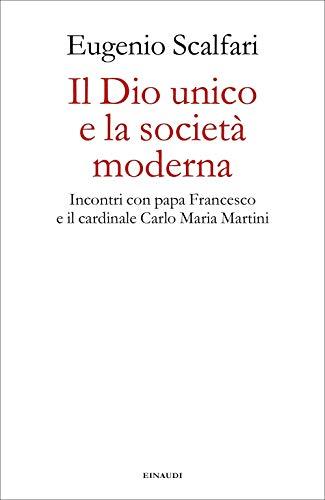 Il Dio unico e la società moderna. Incontri con papa Francesco e il cardinale Carlo Maria Martini