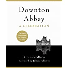 Downton Abbey - A Celebration: The Official Companion to All Six Series (English Edition)