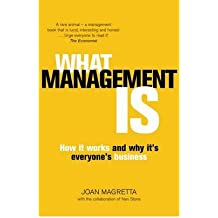 WHAT MANAGEMENT IS HOW IT WORKS AND WHY IT'S EVERYONE'S BUSINESS BY (MAGRETTA, JOAN) PAPERBACK