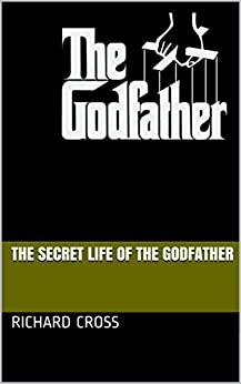 The Secret Life of The Godfather (The Secret Life of... Book 2) by [Cross, Richard]