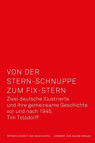 Von der Stern-Schnuppe zum Fix-Stern: Zwei deutsche Illustrierte und ihre gemeinsame Geschichte vor und nach 1945 (Öffentlichkeit und Geschichte)