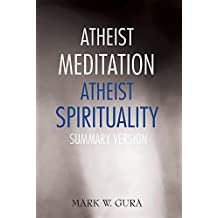 Atheist Meditation Atheist Spirituality: Summary Version