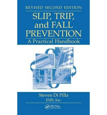 [ { Slip, Trip, and Fall Prevention: A Practical Handbook, Second Edition (Revised) } ] BY ( Author ) Jul-2009 [ Hardcover ]