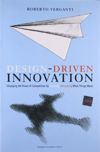 Design Driven Innovation: Changing the Rules of Competition by Radically Innovating What Things Mean (Pocket Mentor)