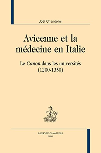 Avicennes et la médecine en Italie. Le Canon dans les universités (1200-1350). par CHANDELIER (Joël)