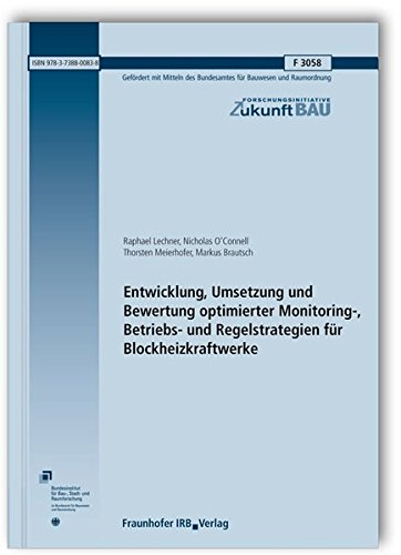 Entwicklung, Umsetzung und Bewertung optimierter Monitoring-, Betriebs- und Regelstrategien für Blockheizkraftwerke. Abschlussbericht. (Forschungsinitiative Zukunft Bau)