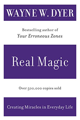 Real Magic: Creating Miracles in Everyday Life por Wayne Dyer