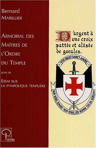 Armorial des maîtres de l'Ordre du Temple: Suivi de, Essai sur la symbolique templière (Collection