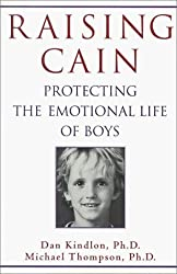 Raising Cain: Protecting the Emotional Life of Boys: Written by Daniel J. Kindlon, 1999 Edition, (1 Reprint) Publisher: Ballantine Books [Hardcover]