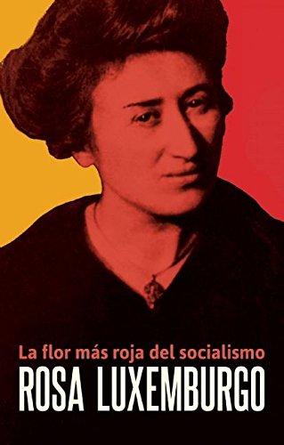 Rosa Luxemburgo: La Flor Mas Roja del Socialismo
