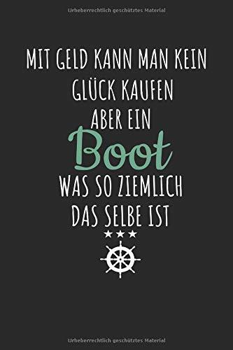 Mit Geld Kann Man Kein Glück Kaufen Aber Ein Boot Was So Ziemlich Das Selbe Ist: Geschenk Notizbuch / Notizheft Mit 110 Linierten Seiten