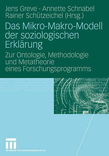 Das Mikro-Makro-Modell Der Soziologischen Erklärung: Zur Ontologie, Methodologie und Metatheorie eines Forschungsprogramms (German Edition)
