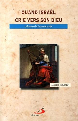 Quand Israël crie vers son Dieu : Le Psautier et les Psaumes de la Bible par Jacques Vermeylen