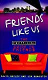Friends Like Us: The Unofficial Guide to 'Friends'