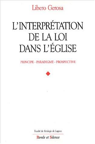 L'interprétation de la loi dans l'Eglise : Principes, paradigmes, perspectives par Gerosa Libero