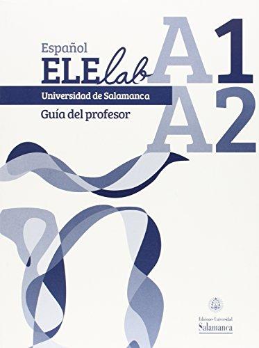 Español ELElab Universidad de Salamanca: A1 A2. Guía del profesor (0EX0008) por Aa.Vv.