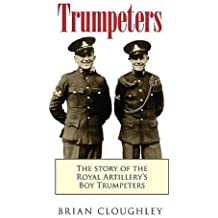 Trumpeters: The Story of the Royal Artillery's Boy Trumpeters