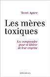 Mères toxiques : Les comprendre pour se libérer de leur emprise (IX.HORS COLLECT)
