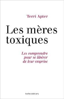 Mères toxiques : Les comprendre pour se libérer de leur emprise (IX.HORS COLLECT) par [Apter, Terri]