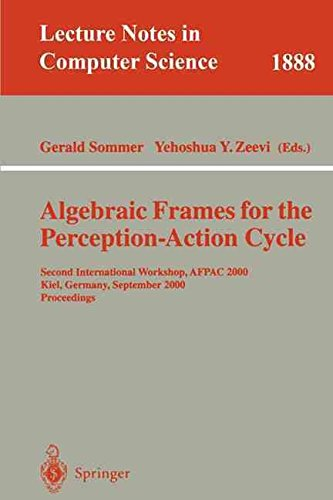 [(Algebraic Frames for the Perception-Action Cycle : Second International Workshop, AFPAC 2000, Kiel, Germany, September 10-11, 2000 Proceedings)] [Edited by Gerald Sommer ] published on (November, 2000)