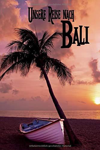 Unsere Reise nach Bali: Reisetagebuch zum Ausfüllen und Ankreuzen für eine Rundreise nach Bali in Indonesien / Über 100 Seiten für bis zu 45 ... Tagebuch für die Ferien / inkl. Packliste