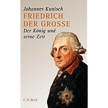 Friedrich der Grosse: Der König und seine Zeit
