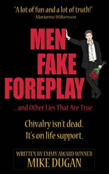 Men Fake Foreplay ... and Other Lies That Are True (English Edition) von [Dugan, Mike]