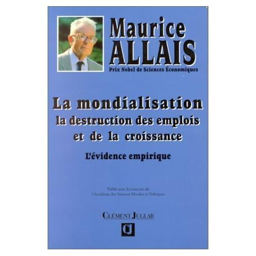 La mondialisation: La destruction des emplois et de la croissance : l'e?vidence empirique (French Edition) by Maurice Allais(1905-06-21)