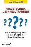 Fragetechnik schnell trainiert: Das Trainingsprogramm für Ihre erfolgreiche Gesprächsführung - Vera F. Birkenbihl