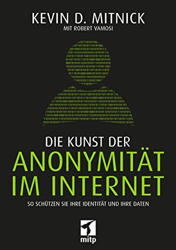 Die Kunst der Anonymität im Internet: So schützen Sie Ihre Identität und Ihre Daten (mitp Professional) - Ihre Edv