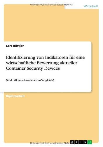 Identifizierung von Indikatoren für eine wirtschaftliche Bewertung aktueller Container Security Devices: (inkl.: 20 Smartcontainer im Vergleich)