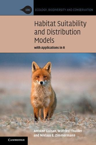 Habitat Suitability and Distribution Models: With Applications in R (Ecology, Biodiversity and Conservation)