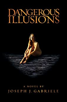 Dangerous Illusions (English Edition) di [Gabriele, Joseph J.]