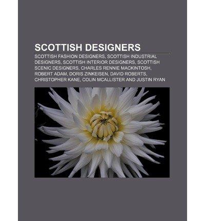 [{ Scottish Designers: Scottish Fashion Designers, Scottish Industrial Designers, Scottish Interior Designers, Scottish Scenic Designers By Source Wikipedia ( Author ) Jul - 09- 2011 ( Paperback ) } ]