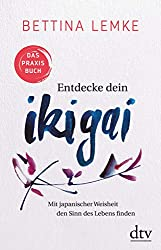 Entdecke dein Ikigai: Mit japanischer Weisheit den Sinn des Lebens finden-Das Praxisbuch