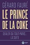 Le Prince de la coke: Dealer du tout-Paris... la suite