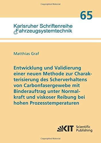 Entwicklung und Validierung einer neuen Methode zur Charakterisierung des Scherverhaltens von Carbonfasergewebe mit Binderauftrag unter Normalkraft ... Schriftenreihe Fahrzeugsystemtechnik)